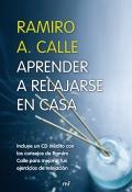 Aprender a relajarse en casa. Incluye un CD inédito con los consejos de Ramiro Calle para mejorar tus ejercicios de relajación.