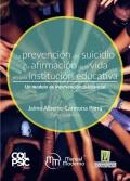 La prevención del sucidio y la afirmación de la vida en una institución educativa. Un modelo de intervención psicosocial