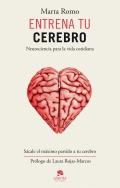 Entrena tu cerebro. Neurociencia para la vida cotidiana