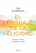 El lenguaje de la felicidad. Cambia tu relato, transforma tu vida