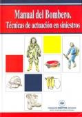 Manual del bombero. Técnicas de actuación en siniestros