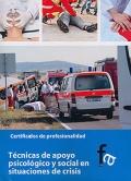 Técnicas de apoyo psicológico y social en situaciones de crisis. Certificados de profesionalidad.