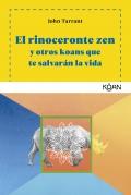 El rinoceronte zen y otros koans que te salvarán la vida