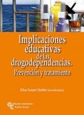 Implicaciones educativas de las drogodependencias. Prevención y tratamiento.