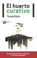 El huerto curativo. Una guía para plantar tomates y cosechar felicidad.