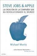 Steve Jobs & Apple. La creación de la compañía que ha revolucionado el mundo.