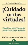 ¡Cuidado con tus virtudes!. Aquello en lo que eres mejor puede ser tu mayor problema