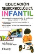 Educación neuropsicológica infantil. Métodos prácticos de solución de problemas de aprendizaje en la lectura