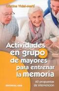 Actividades en grupo de mayores para entrenar la memoria. 60 propuestas de intervención