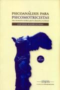 Psicoanálisis para psicomotricistas. Una orientación somática para la educación y la clínica.