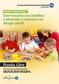 Intervención con familias y atención a menores en riesgo social. Pruebas libres. Técnico Superior en Educación Infantil. Formación profesional para el empleo.