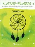 Atrapa-palabras 1. Cuadernos de expresión escrita y pensamiento creativo. Cuentos -1-