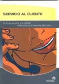 Servicio al Cliente. La Comunicación y la Calidad del Servicio en la Atención al Cliente.