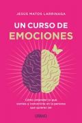Un curso de emociones. Cómo entender lo que sientes y convertirte en la persona que quieres ser