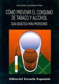 Cómo prevenir el consumo de tabaco y alcohol. Guía didáctica para profesores.