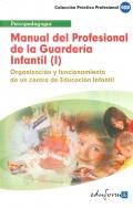 Manual del profesional de la Guardería Infantil (I). Organización y funcionamiento de un centro de Educación Infantil