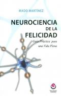 Neurociencia de la felicidad. Guía práctica para una vida plena