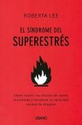 El síndrome del superestrés. Cómo revertir los efectos del estrés acumulado y recuperar la capacidad natural de relajarse.