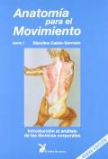 Anatomía para el movimiento - Tomo I. Introducción al análisis de las técnicas corporales