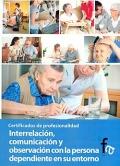 Interrelación, comunicación y observación con la persona dependiente en su entorno. Certificados de profesionalidad.