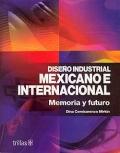Diseño industrial Mexicano e Internacional. Memoria y futuro.