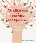 Mindfulness para una vida compasiva. Cómo reducir el estrés y cultivar la autocompasión