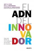 El ADN del innovador. Claves para dominar las cinco habilidades que necesitan los innovadores.