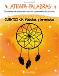 Atrapa-palabras 2. Cuadernos de expresión escrita y pensamiento creativo. Cuentos -2-, fábulas y leyendas