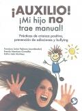 ¡Auxilio!, ¡Mi hijo no trae manual!. Prácticas de crianza positiva, prevención de adicciones y bullying.