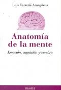 Anatomía de la mente. Emoción, cognición y cerebro.