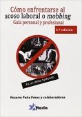 Cómo enfrentarse al acoso laboral o mobbing : guía personal y legal