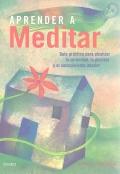 Aprender a meditar. Guía práctica para alcanzar la serenidad, la plenitud y el conocimiento interior.