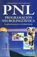 Optimicemos la educación con PNL ( Programación neurolingüística ). Su aplicación práctica en el trabajo docente.