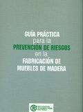 Guía práctica para la prevención de riesgos en la fabricación de muebles de madera.