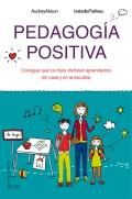 Pedagogía positiva. Consigue que tus hijos disfruten aprendiendo (en la casa y en la escuela)