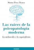 Las raíces de la psicopatología moderna. La melancolía y la esquizofrenia.