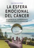 La esfera emocional del cáncer. Disminuir el sufrimiento y encontrar el bienestar
