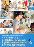 Características y necesidades de atención higiénico-sanitaria de las personas dependientes. Certificados de profesionalidad.