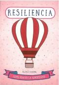 Resiliencia. Como vencer la adversidad