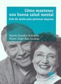 Cómo mantener una buena salud mental. Guía de ayuda para personas mayores.