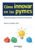 Cómo innovar en las pymes. Manual de mejora a través de la innovación