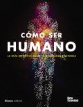 Cómo ser humano La guía definitiva de tu asombrosa existencia