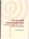 La Gestalt reconsiderada. Un nuevo enfoque del contacto y de las resistencias