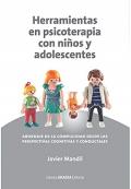 Herramientas en psicoterapia con niños y adolescentes. Abordaje de la complejidad desde las perspectivas cognitivas y conductuales.