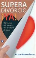 Supera tu divorcio ¡Ya! Claves para salir adelante tras la ruptura de pareja
