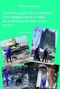 Investigación de incendios con perros detectores de acelerantes del fuego. ( D.A.F )