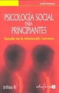 Psicología Social para Principiantes. Estudio de la interacción humana.