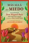 Más allá del miedo. Las enseñanzas de don Miguel Ruiz recogidas por Mary Carroll Nelson