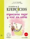 Cuaderno de ejercicios para organizarse mejor y vivir sin estrés