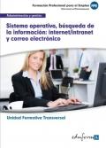 Sistema operativo, búsqueda de la información: Internet/Intranet y correo electrónico. Unidad formativa transversal. Administración y gestión.